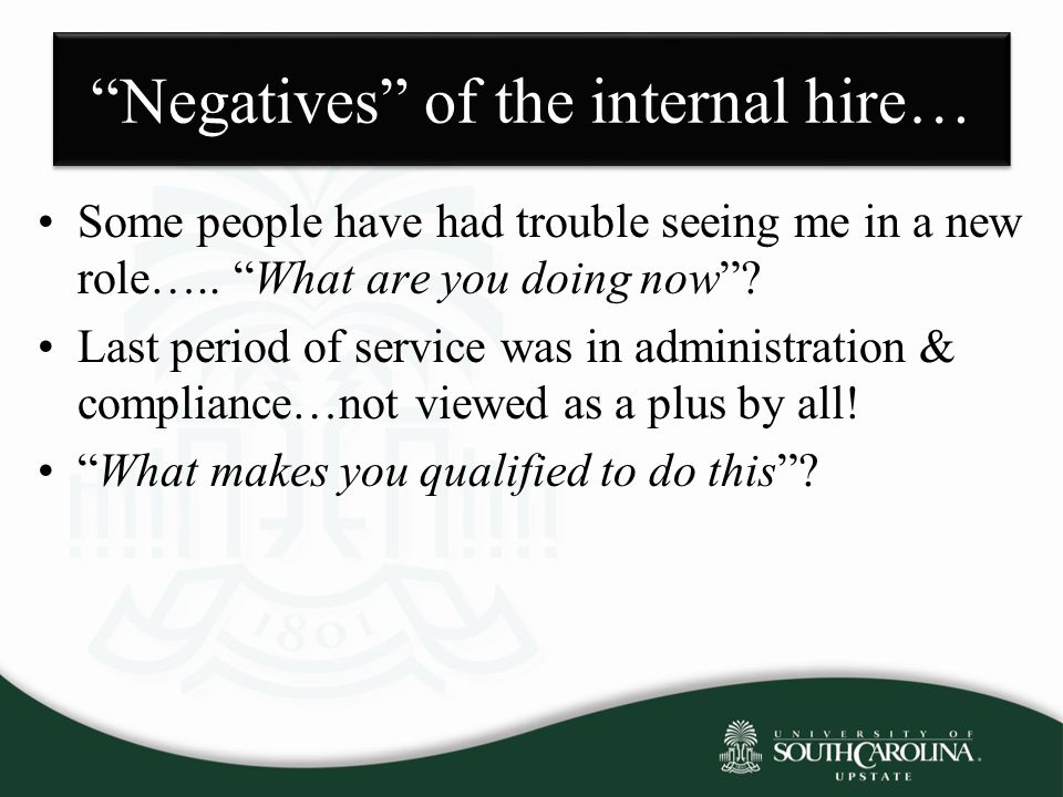 """""""Negatives"""" of the internal hire… Some people have had trouble seeing me in a new role….. """"What are you doing now""""? Last period of service was in admi"""
