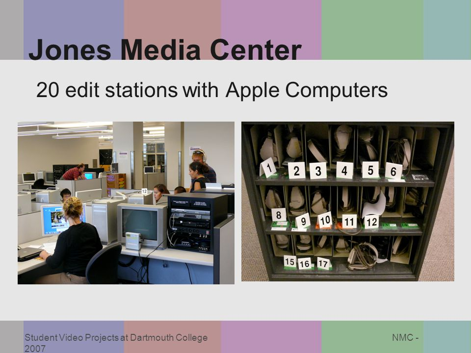 Student Video Projects at Dartmouth College NMC - 2007 Jones Media Center 20 edit stations with Apple Computers
