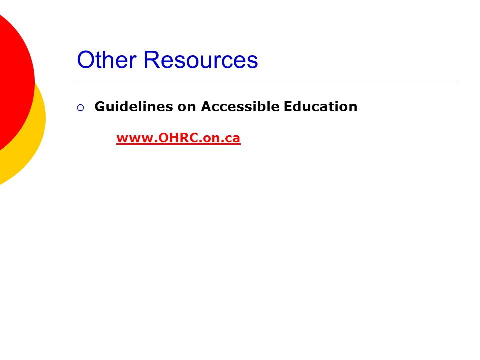 Other Resources  Guidelines on Accessible Education www.OHRC.on.cawww.OHRC.on.ca