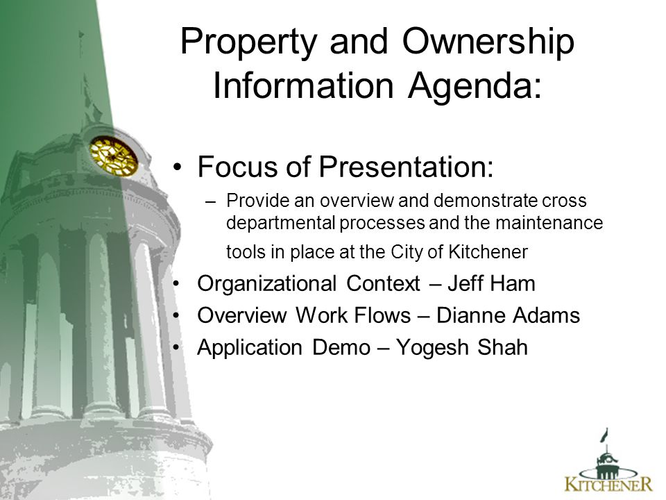 Property and Ownership Information Agenda: Focus of Presentation: –Provide an overview and demonstrate cross departmental processes and the maintenanc