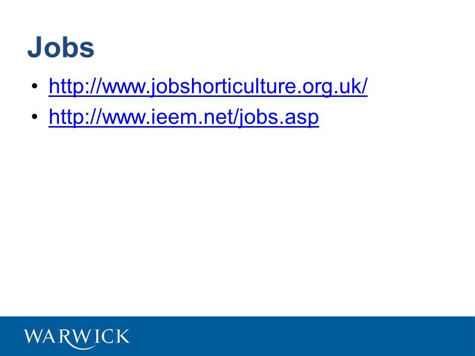 Jobs http://www.jobshorticulture.org.uk/ http://www.ieem.net/jobs.asp