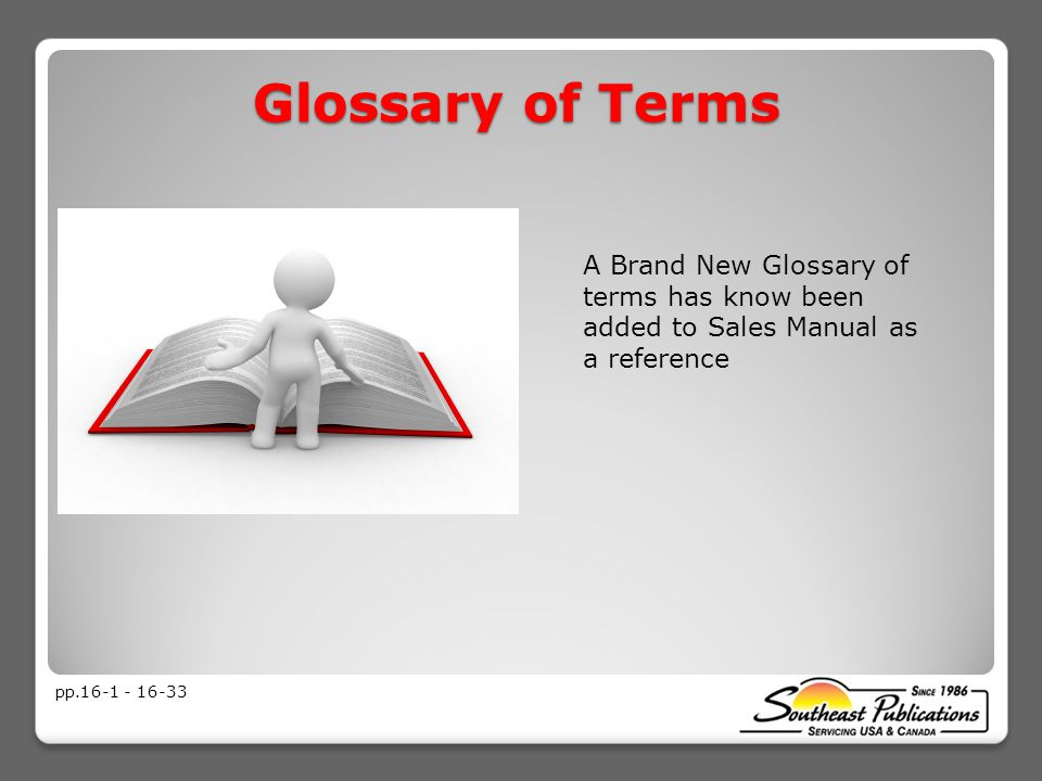 Glossary of Terms pp.16-1 - 16-33 A Brand New Glossary of terms has know been added to Sales Manual as a reference