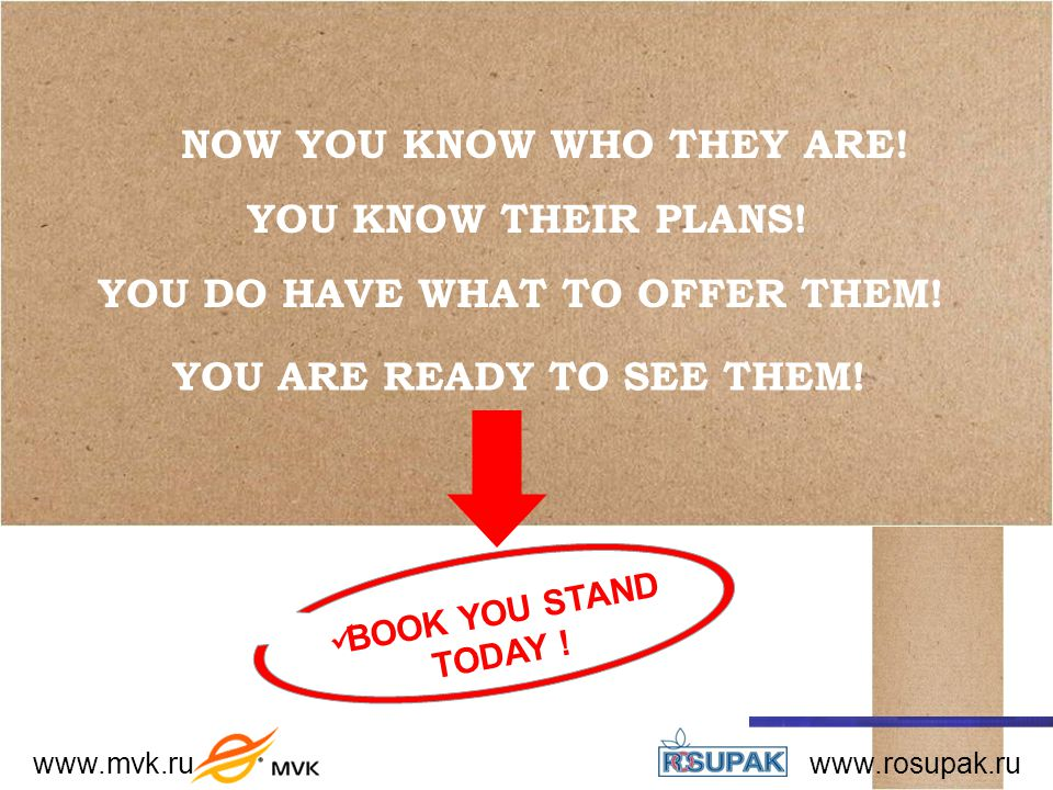 NOW YOU KNOW WHO THEY ARE. www.mvk.ru www.rosupak.ru BOOK YOU STAND TODAY .