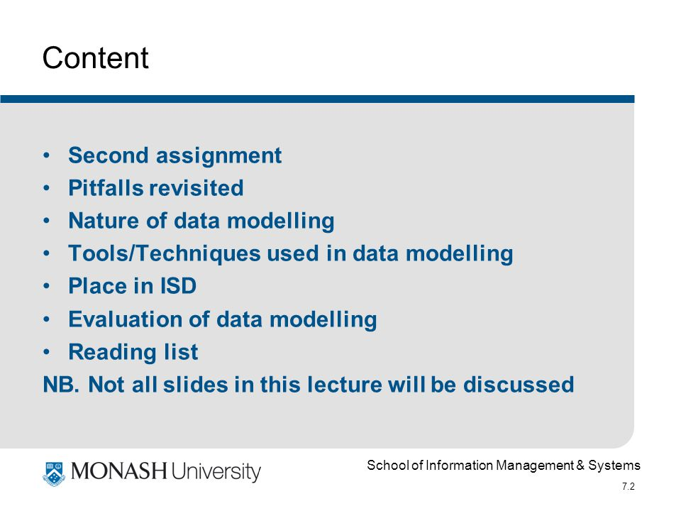School of Information Management & Systems 7.2 Content Second assignment Pitfalls revisited Nature of data modelling Tools/Techniques used in data mod