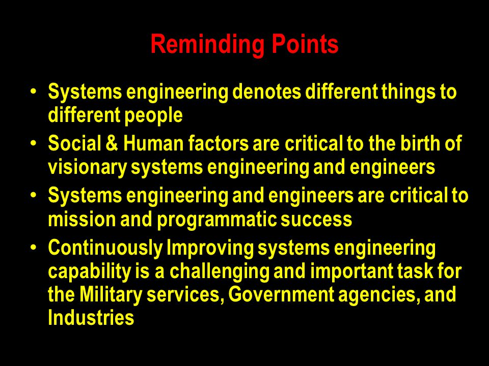 Reminding Points Systems engineering denotes different things to different people Social & Human factors are critical to the birth of visionary system
