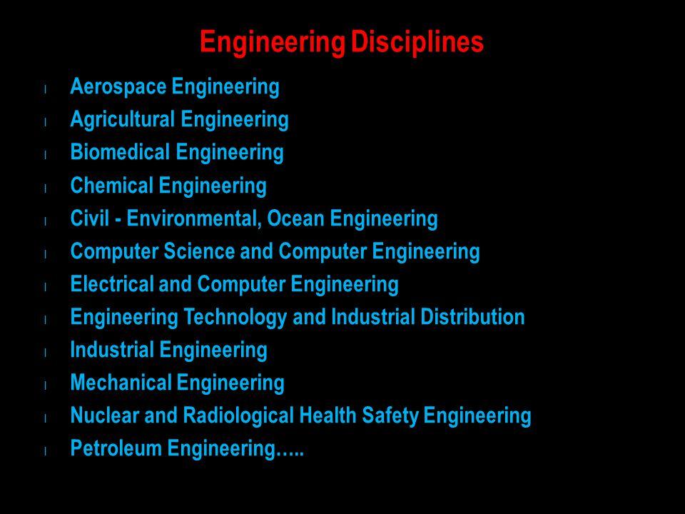 Engineering Disciplines l Aerospace Engineering l Agricultural Engineering l Biomedical Engineering l Chemical Engineering l Civil - Environmental, Oc