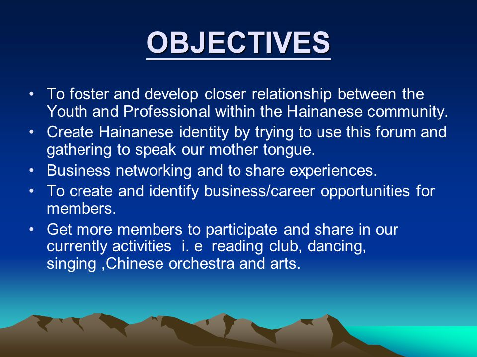 OBJECTIVES To foster and develop closer relationship between the Youth and Professional within the Hainanese community.