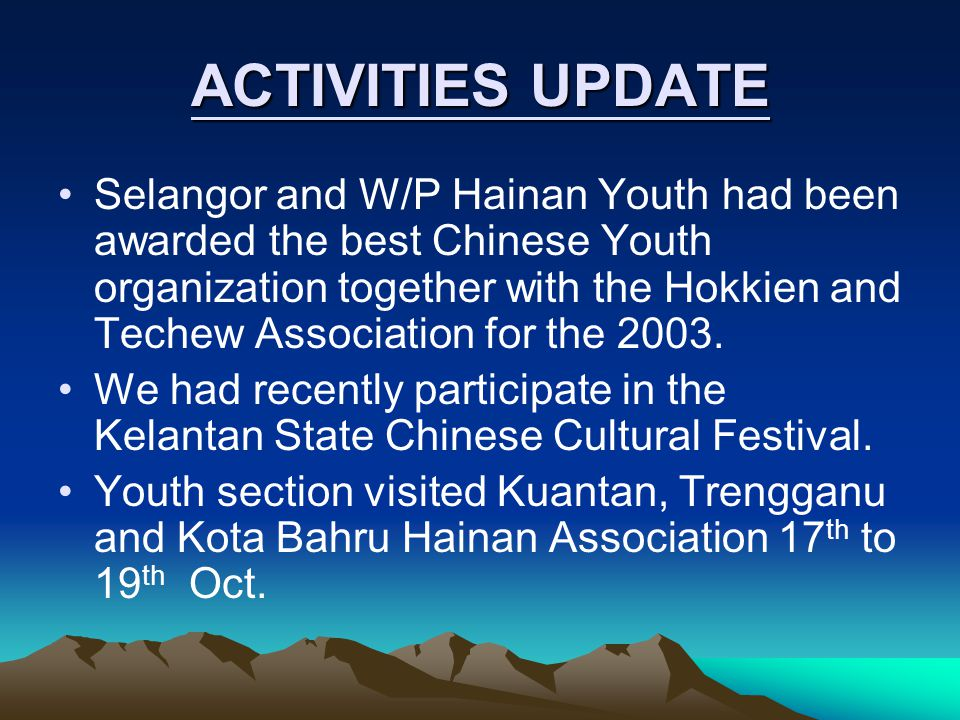 ACTIVITIES UPDATE Selangor and W/P Hainan Youth had been awarded the best Chinese Youth organization together with the Hokkien and Techew Association for the 2003.