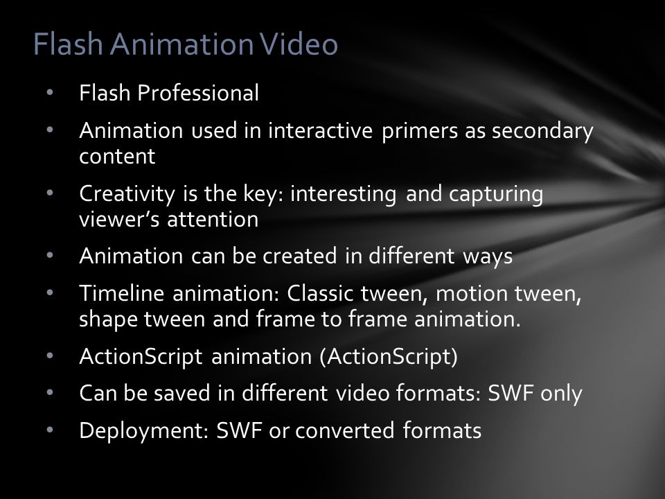 Flash Professional Animation used in interactive primers as secondary content Creativity is the key: interesting and capturing viewer's attention Anim