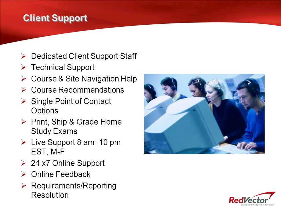 Client Support  Dedicated Client Support Staff  Technical Support  Course & Site Navigation Help  Course Recommendations  Single Point of Contact