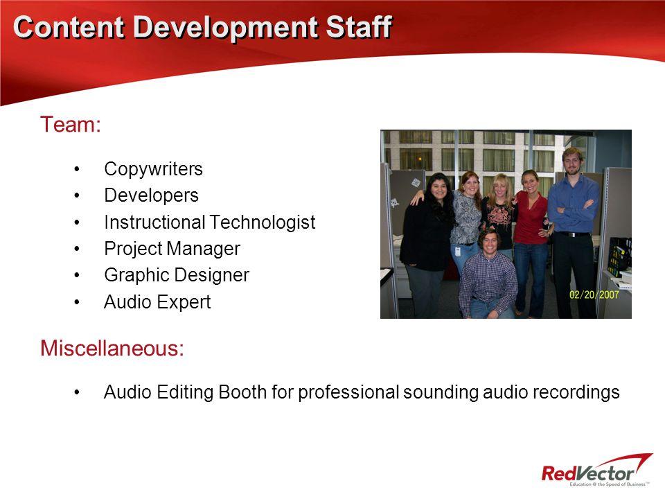 Content Development Staff Team: Copywriters Developers Instructional Technologist Project Manager Graphic Designer Audio Expert Miscellaneous: Audio E