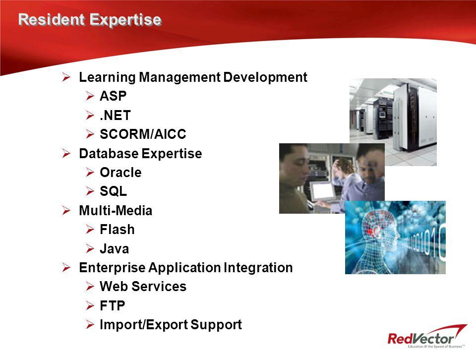 Resident Expertise  Learning Management Development  ASP .NET  SCORM/AICC  Database Expertise  Oracle  SQL  Multi-Media  Flash  Java  Enter