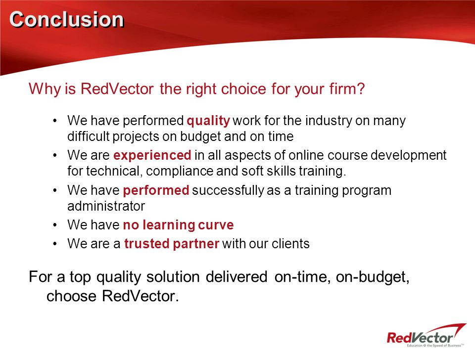 Conclusion Why is RedVector the right choice for your firm? We have performed quality work for the industry on many difficult projects on budget and o