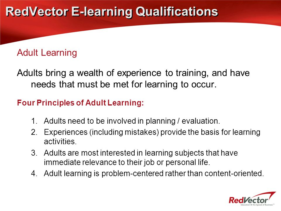 Adult Learning Adults bring a wealth of experience to training, and have needs that must be met for learning to occur. Four Principles of Adult Learni