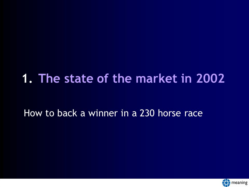 1.The state of the market in 2002 How to back a winner in a 230 horse race