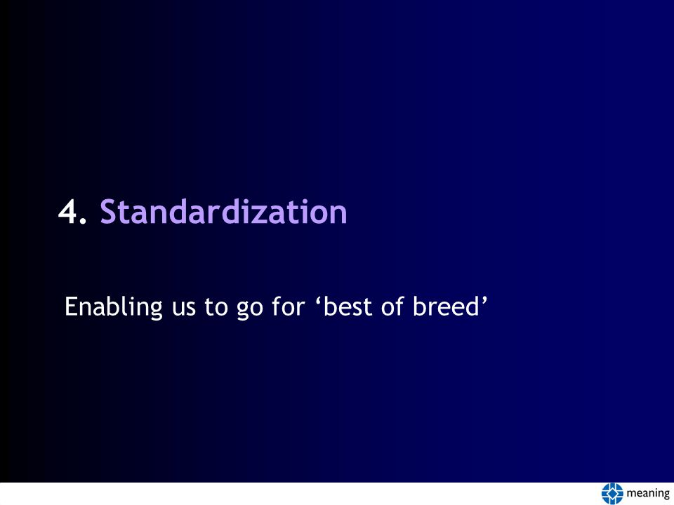 4. Standardization Enabling us to go for 'best of breed'