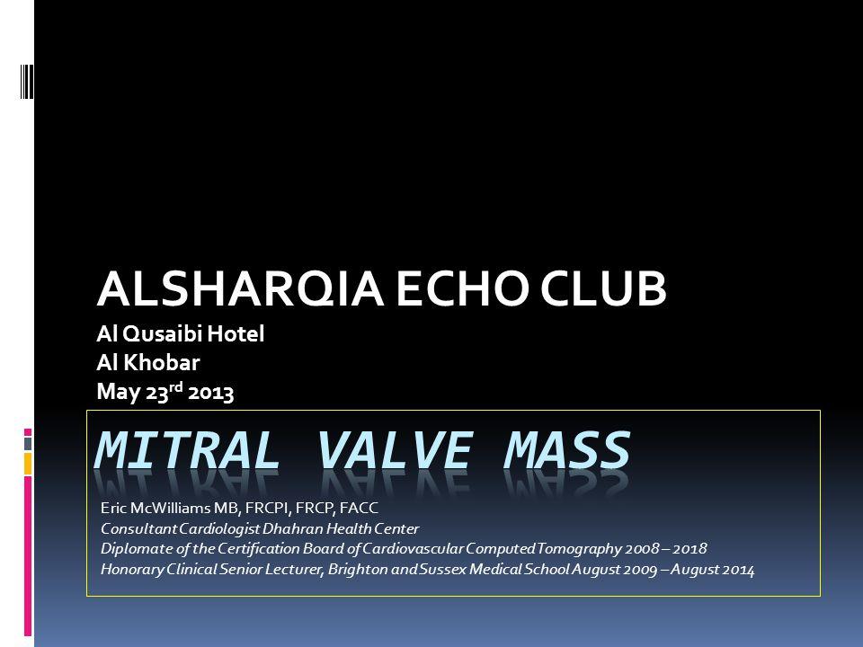 ALSHARQIA ECHO CLUB Al Qusaibi Hotel Al Khobar May 23 rd 2013 Eric McWilliams MB, FRCPI, FRCP, FACC Consultant Cardiologist Dhahran Health Center Dipl