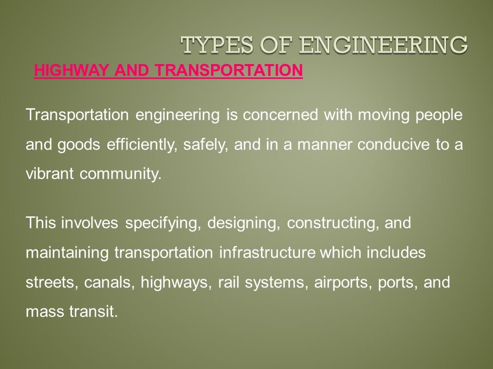 HIGHWAY AND TRANSPORTATION Transportation engineering is concerned with moving people and goods efficiently, safely, and in a manner conducive to a vibrant community.