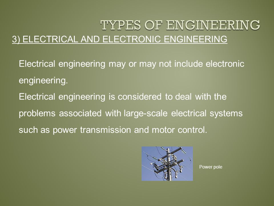 3) ELECTRICAL AND ELECTRONIC ENGINEERING Power pole Electrical engineering may or may not include electronic engineering.