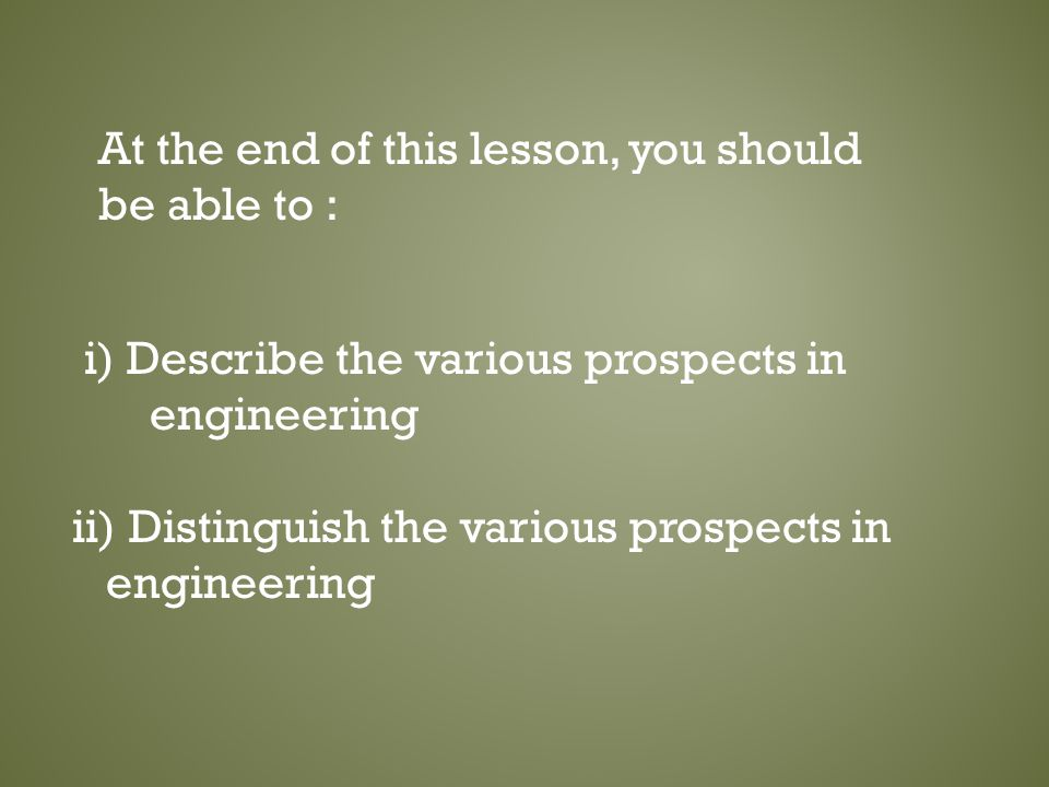 i) Describe the various prospects in engineering ii) Distinguish the various prospects in engineering At the end of this lesson, you should be able to :