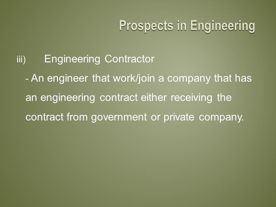 iii) Engineering Contractor - An engineer that work/join a company that has an engineering contract either receiving the contract from government or private company.