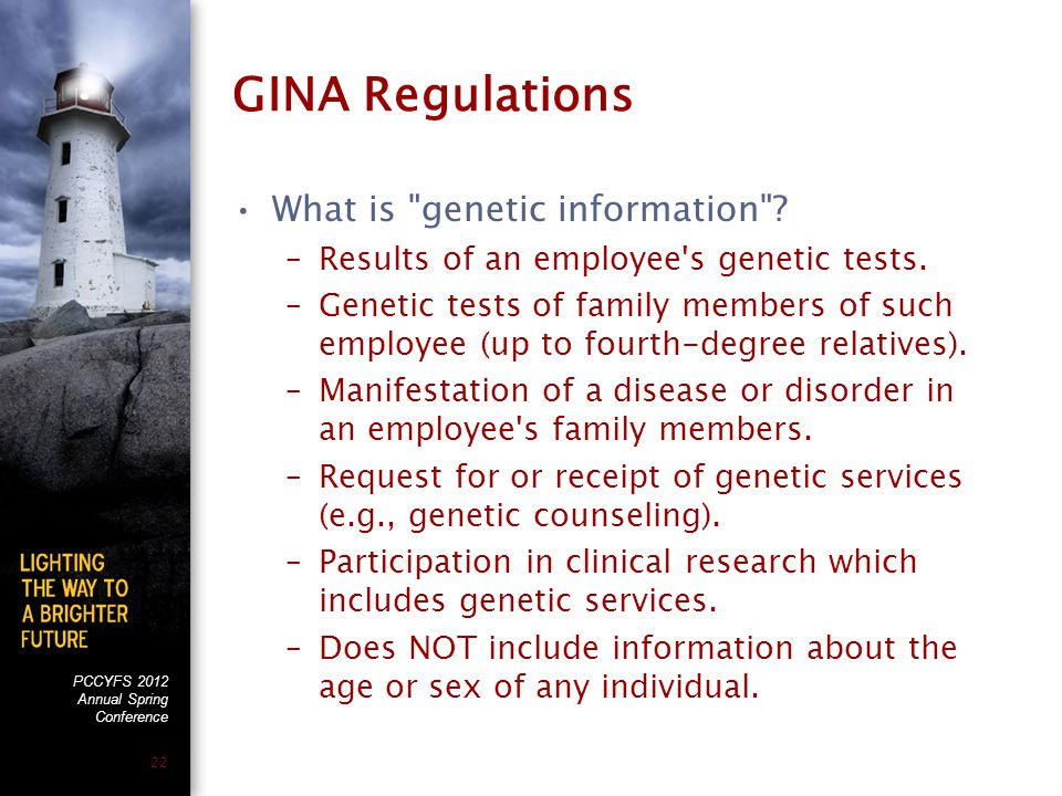 PCCYFS 2012 Annual Spring Conference 22 GINA Regulations What is genetic information .