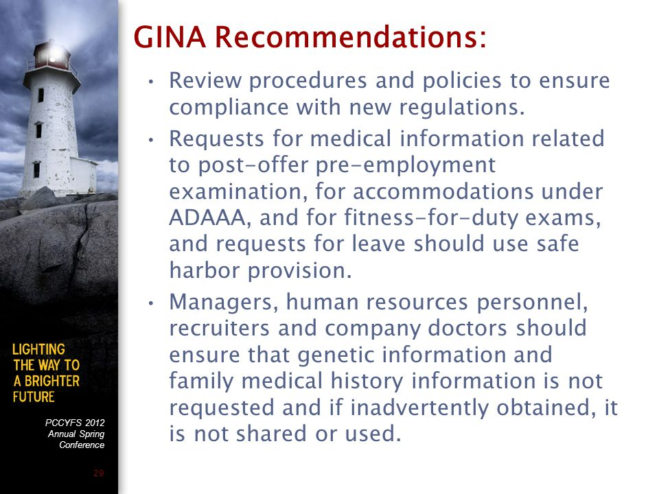 PCCYFS 2012 Annual Spring Conference 29 GINA Recommendations: Review procedures and policies to ensure compliance with new regulations.
