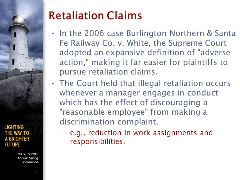 PCCYFS 2012 Annual Spring Conference 31 Retaliation Claims In the 2006 case Burlington Northern & Santa Fe Railway Co.
