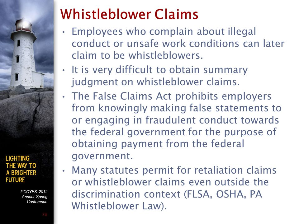 PCCYFS 2012 Annual Spring Conference 38 Whistleblower Claims Employees who complain about illegal conduct or unsafe work conditions can later claim to be whistleblowers.