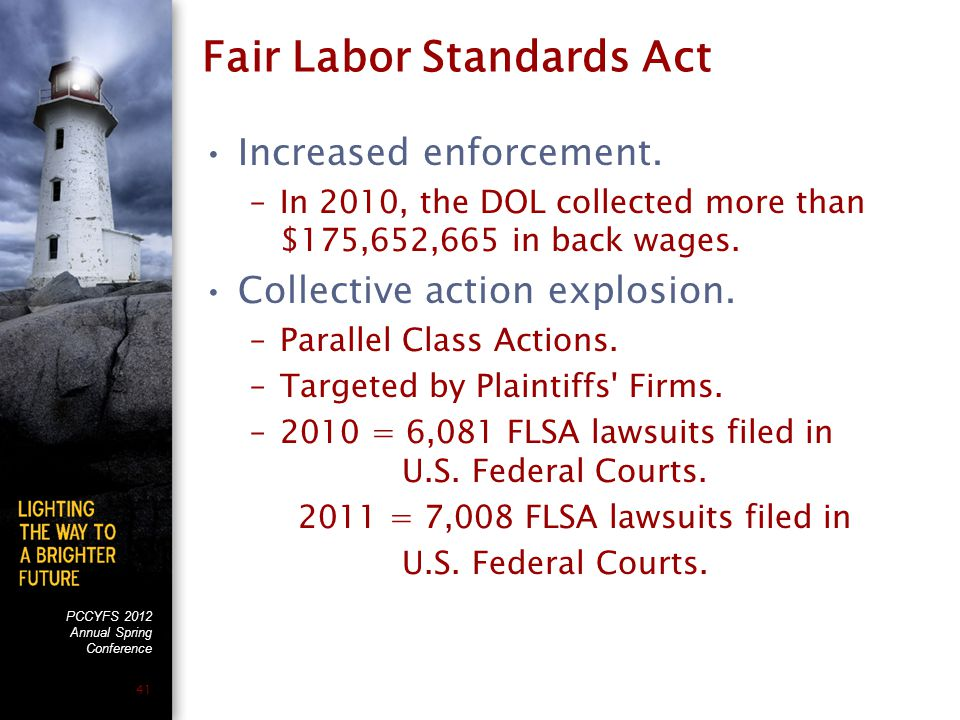 PCCYFS 2012 Annual Spring Conference 41 Fair Labor Standards Act Increased enforcement.