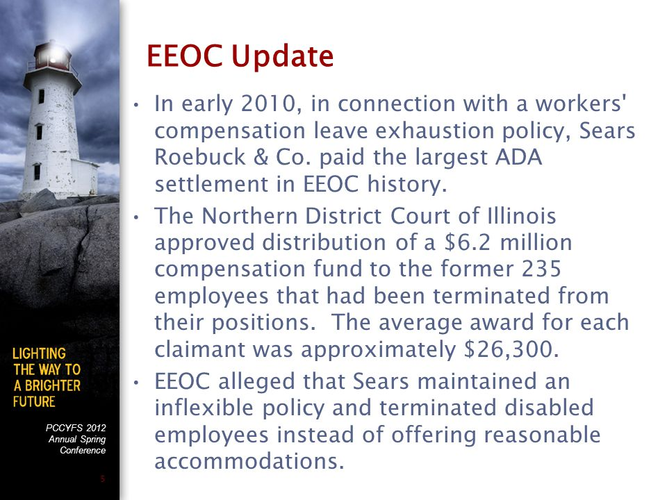 PCCYFS 2012 Annual Spring Conference 5 EEOC Update In early 2010, in connection with a workers compensation leave exhaustion policy, Sears Roebuck & Co.