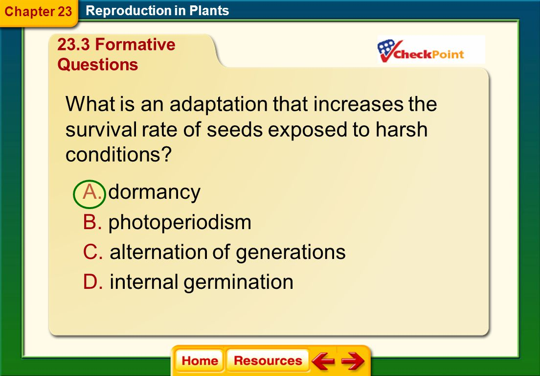 What begins the process of seed germination? Reproduction in Plants A. absorption of water B. appearance of the radicle C. breakdown of the endosperm