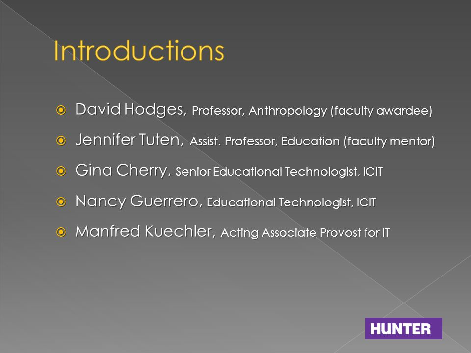  David Hodges, Professor, Anthropology (faculty awardee)  Jennifer Tuten, Assist. Professor, Education (faculty mentor)  Gina Cherry, Senior Educat