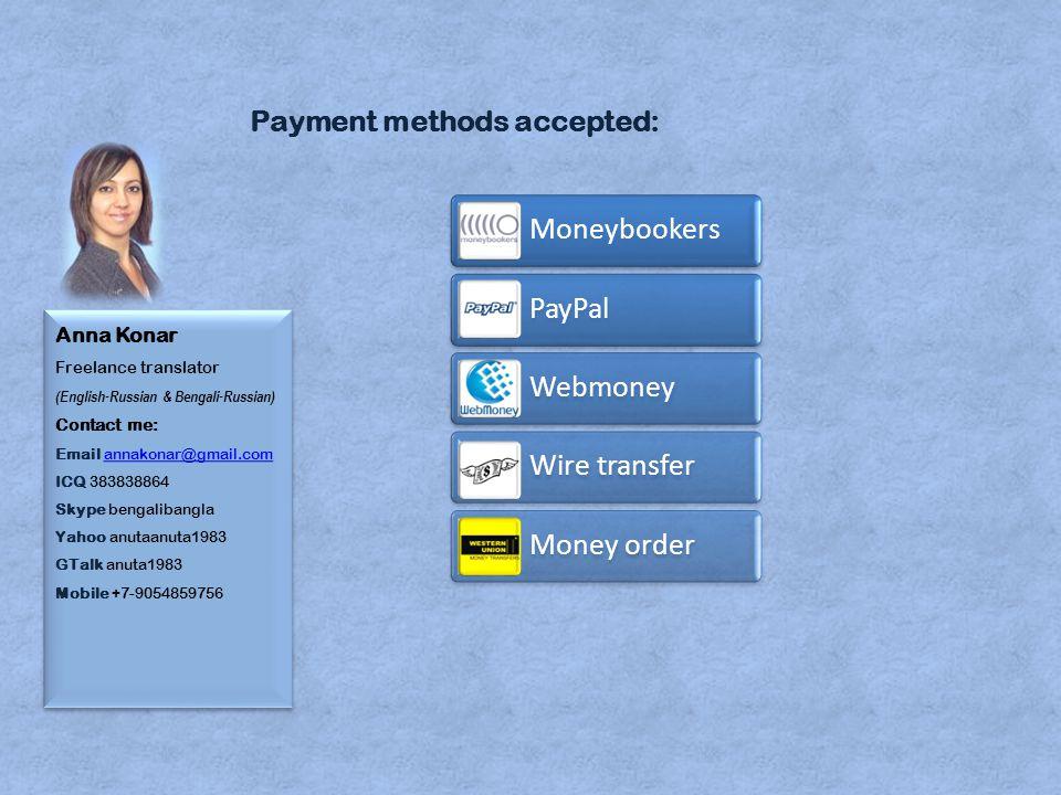 Anna Konar Freelance translator (English-Russian & Bengali-Russian) Contact me: Email annakonar@gmail.com ICQ 383838864 Skype bengalibangla Yahoo anutaanuta1983 GTalk anuta1983 Mobile +7-9054859756annakonar@gmail.com Anna Konar Freelance translator (English-Russian & Bengali-Russian) Contact me: Email annakonar@gmail.com ICQ 383838864 Skype bengalibangla Yahoo anutaanuta1983 GTalk anuta1983 Mobile +7-9054859756annakonar@gmail.com Payment methods accepted: Moneybookers PayPal Webmoney Wire transfer Money order