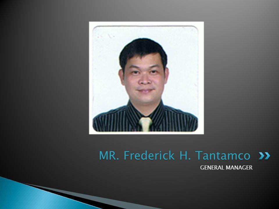 GENERAL MANAGER MR. Frederick H. Tantamco