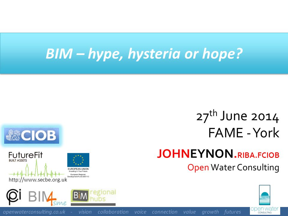 openwaterconsulting.co.uk - vision collaboration voice connection value growth futures Agenda Introduction Resources UK BIM Level 2 Final thoughts BIMBIM