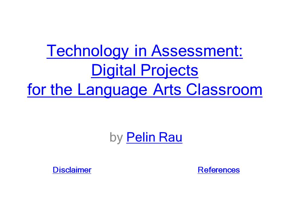 Technology in Assessment: Digital Projects for the Language Arts Classroom by Pelin RauPelin Rau DisclaimerReferences