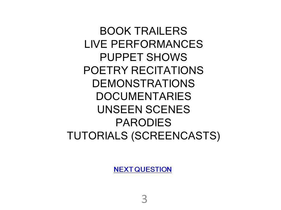 BOOK TRAILERS LIVE PERFORMANCES PUPPET SHOWS POETRY RECITATIONS DEMONSTRATIONS DOCUMENTARIES UNSEEN SCENES PARODIES TUTORIALS (SCREENCASTS) 3 NEXT QUE