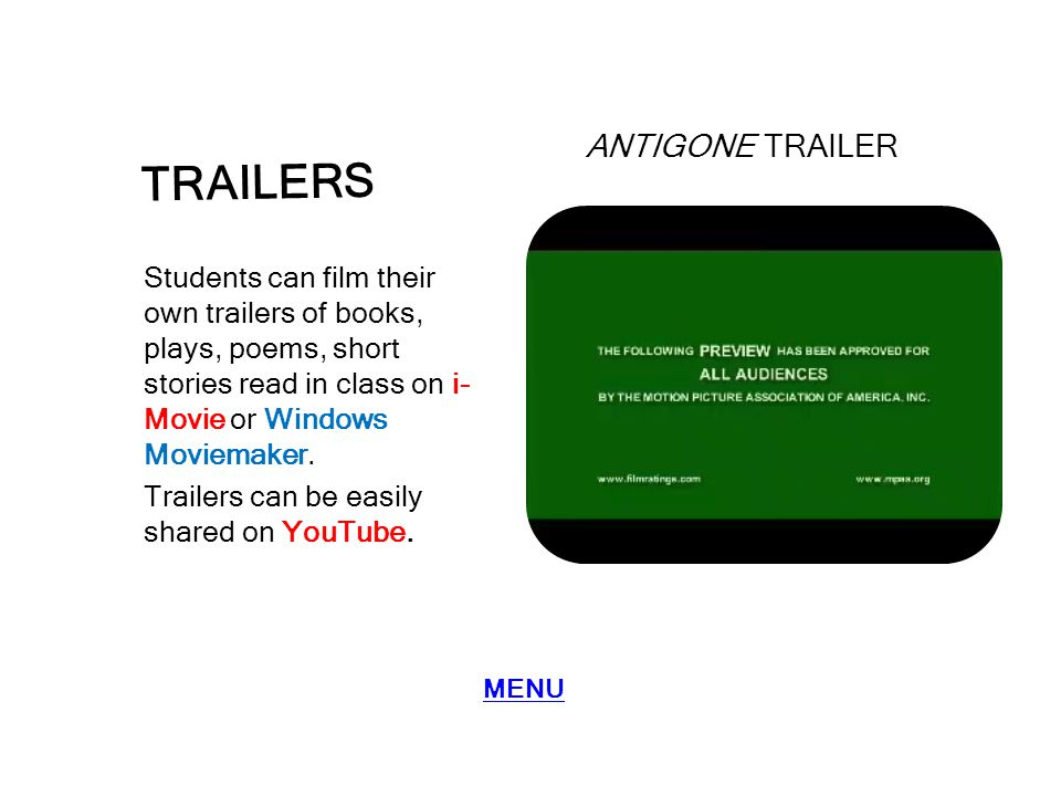 TRAILERS Students can film their own trailers of books, plays, poems, short stories read in class on i- Movie or Windows Moviemaker. Trailers can be e