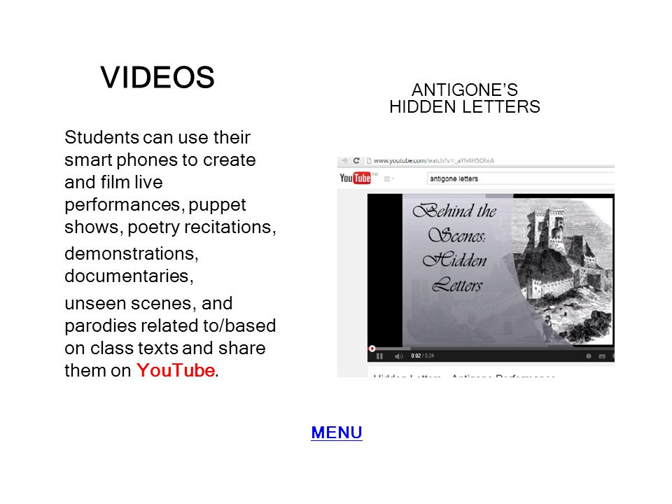 VIDEOS Students can use their smart phones to create and film live performances, puppet shows, poetry recitations, demonstrations, documentaries, unseen scenes, and parodies related to/based on class texts and share them on YouTube.
