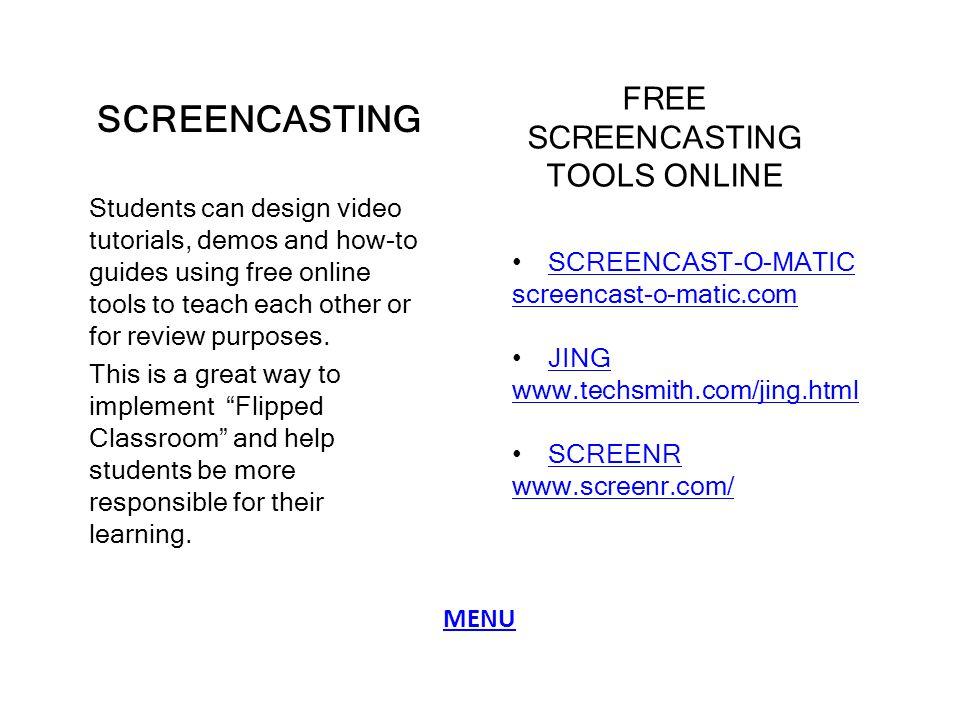 SCREENCASTING SCREENCAST-O-MATIC screencast-o-matic.com JING www.techsmith.com/jing.html SCREENR www.screenr.com/ Students can design video tutorials,