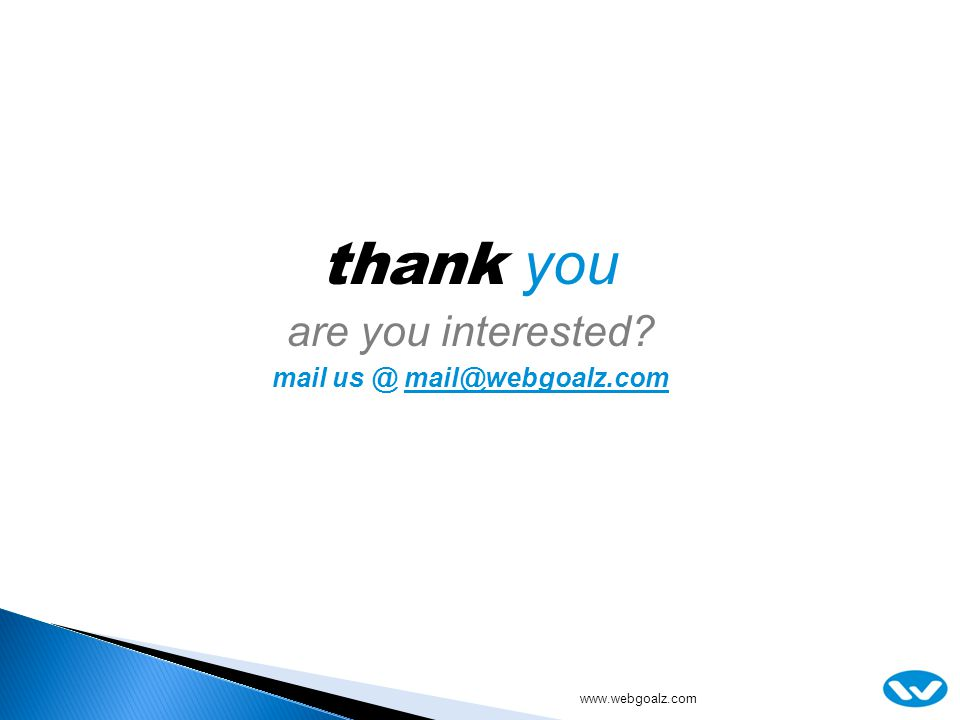 thank you are you interested? mail us @ mail@webgoalz.commail@webgoalz.com www.webgoalz.com