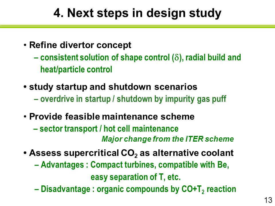4. Next steps in design study Refine divertor concept – consistent solution of shape control (  ), radial build and heat/particle control study start