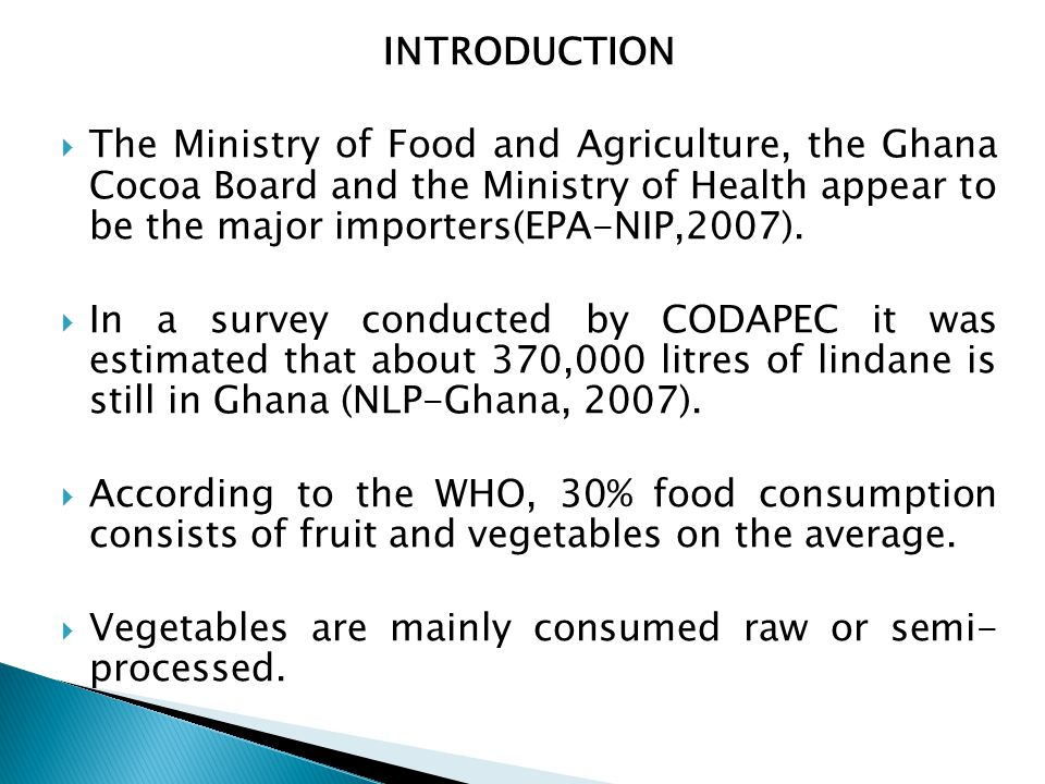 INTRODUCTION  The Ministry of Food and Agriculture, the Ghana Cocoa Board and the Ministry of Health appear to be the major importers(EPA-NIP,2007).