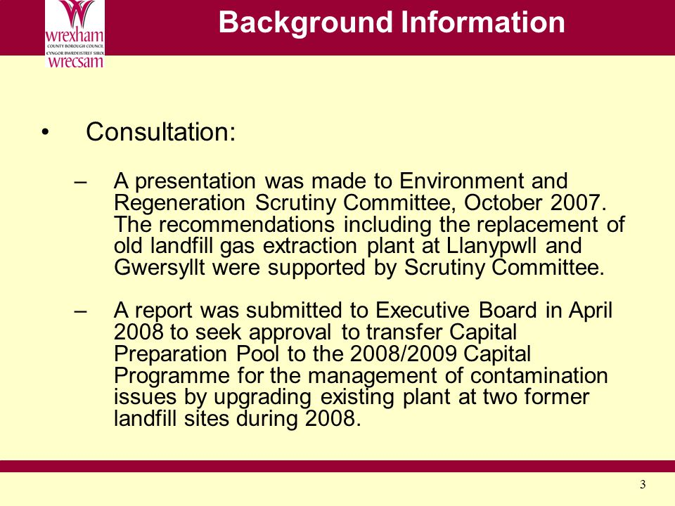 3 Background Information Consultation: –A presentation was made to Environment and Regeneration Scrutiny Committee, October 2007. The recommendations