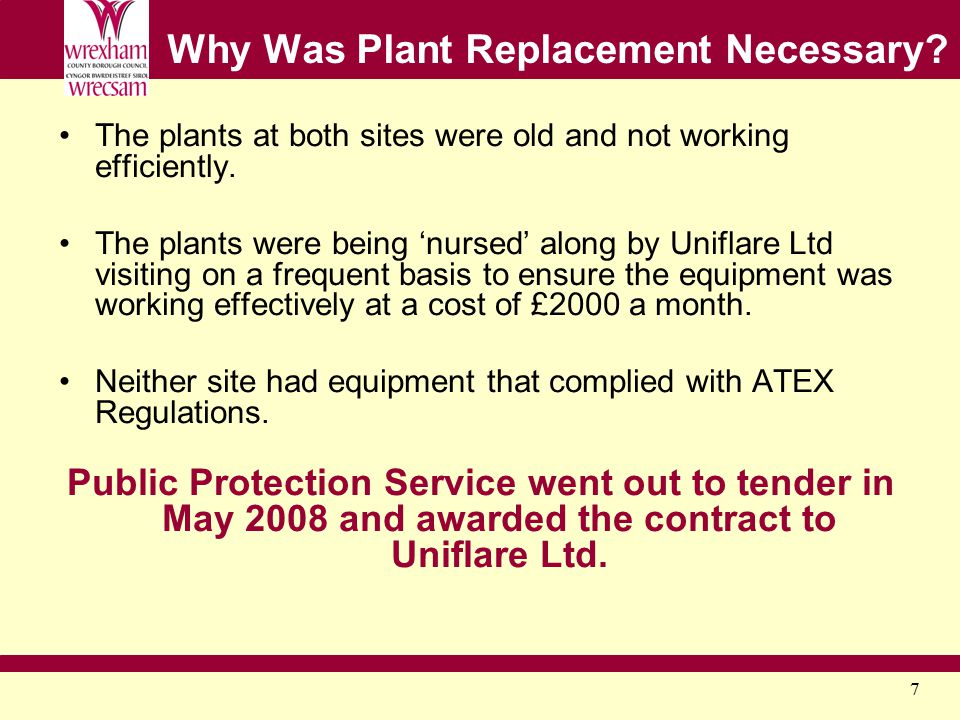 7 Why Was Plant Replacement Necessary? The plants at both sites were old and not working efficiently. The plants were being 'nursed' along by Uniflare