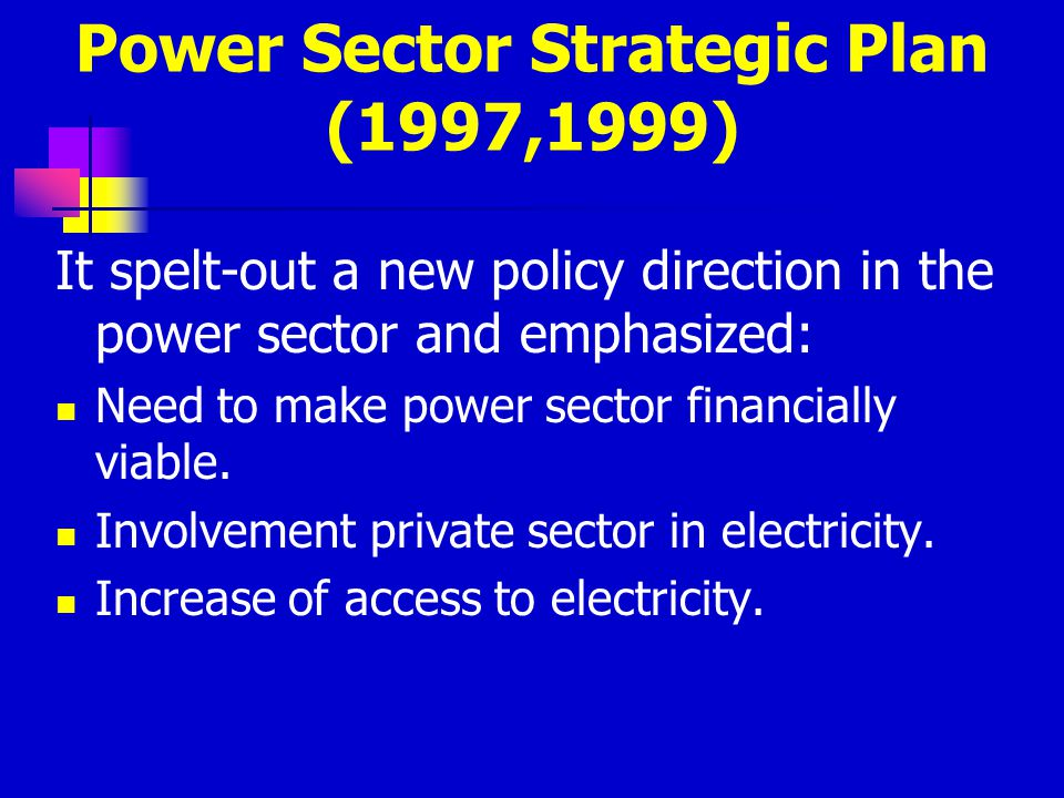 Electricity Act, 1999 Broke the monopoly of power utility-UEB Created a Regulator (ERA).