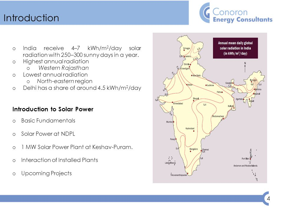4 Introduction o India receive 4–7 kWh/m 2 /day solar radiation with 250–300 sunny days in a year.
