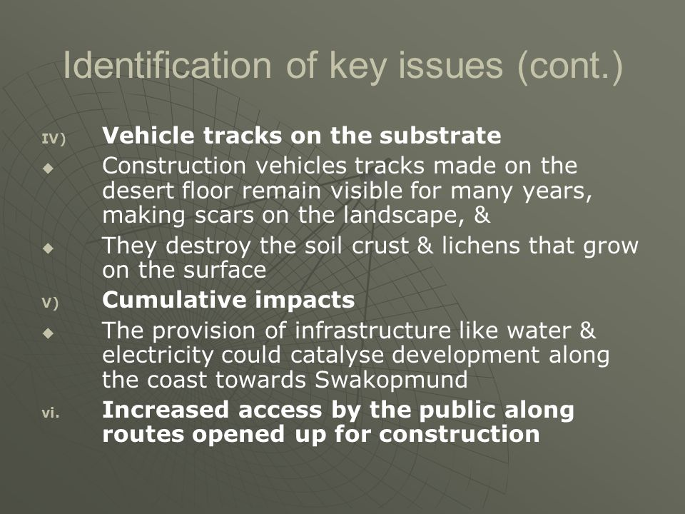 Identification of key issues (cont.) IV) IV) Vehicle tracks on the substrate   Construction vehicles tracks made on the desert floor remain visible