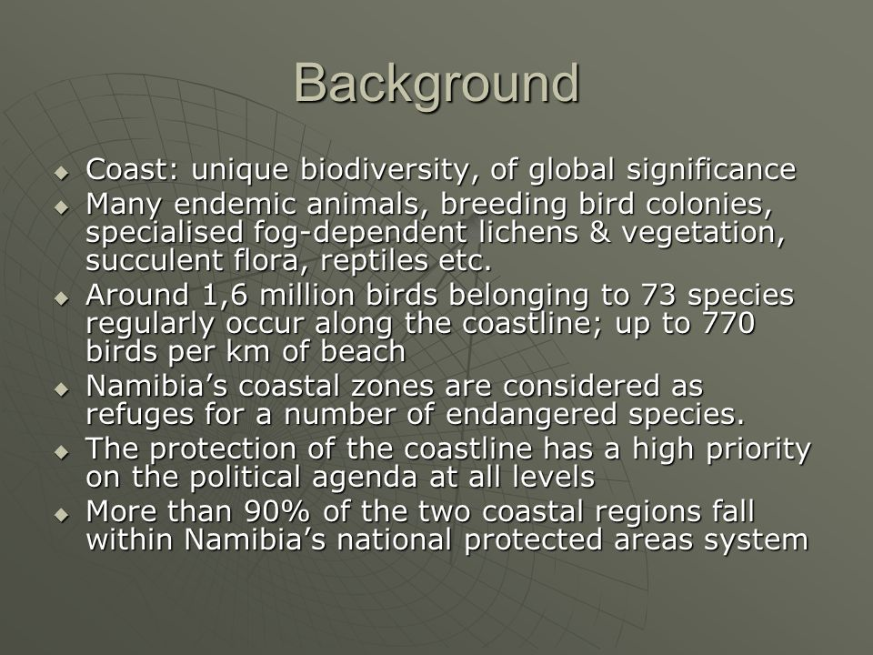Background  Coast: unique biodiversity, of global significance  Many endemic animals, breeding bird colonies, specialised fog-dependent lichens & ve